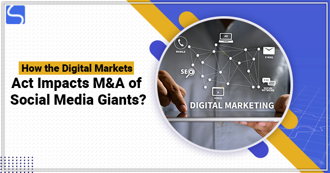 How the Digital Markets Act Impacts M&A of Social Media Giants?