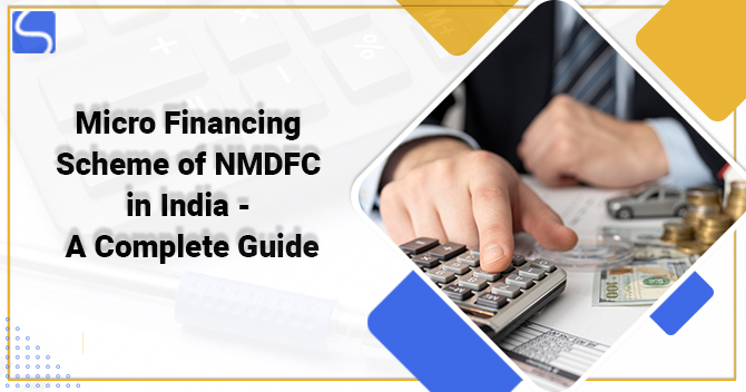 Micro Financing Scheme of NMDFC in India - A Complete Guide