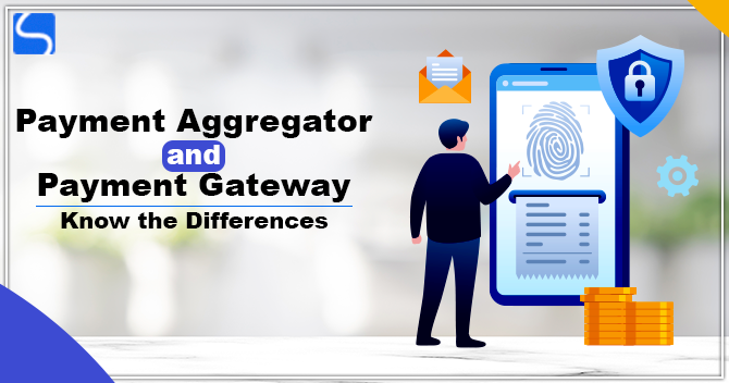 Payment Aggregator and Payment Gateway – Know the Differences