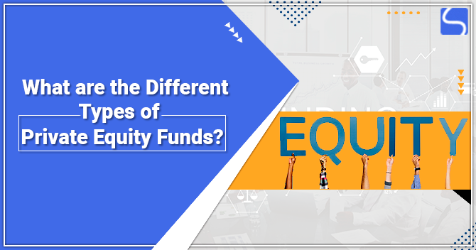 What are the Different Types of Private Equity Funds