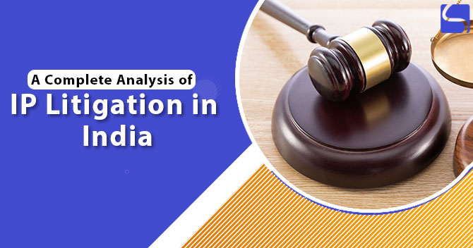 A Complete Analysis of IP Litigation in India