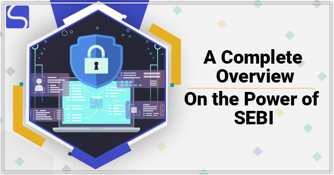 A Complete Overview on the Powers of SEBI