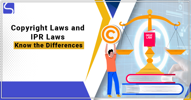 Copyright Laws and IPR Laws - Know the Differences