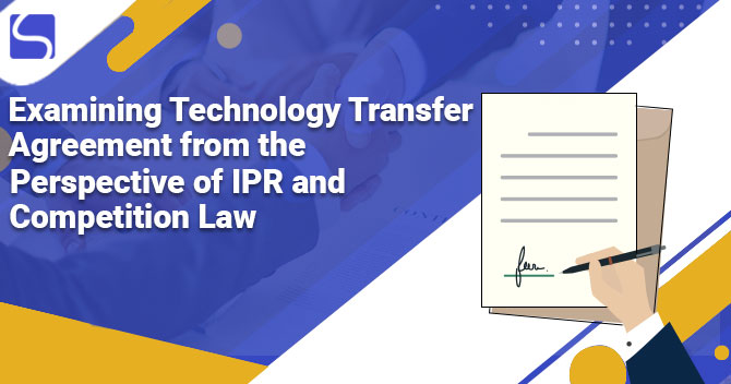 Examining Technology Transfer Agreement from the Perspective of IPR and Competition Law