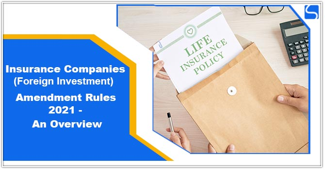 Insurance Companies (Foreign Investment) Amendment Rules 2021 – An Overview