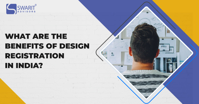 What are the Benefits of Design Registration in India?