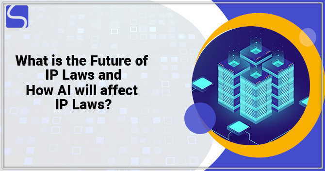 What is the Future of IP Laws and How AI will affect IP Laws