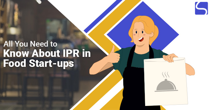 All You Need to Know About IPR in Food Start-ups