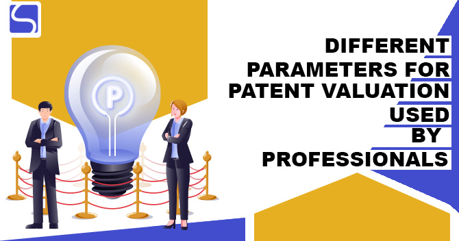Different Parameters for Patent Valuation used by Professionals