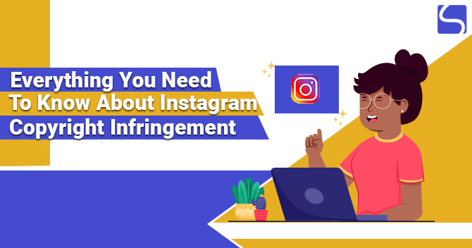Everything You Need to Know About Instagram Copyright Infringement