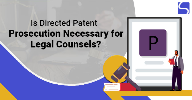 Is Directed Patent Prosecution Necessary for Legal Counsels
