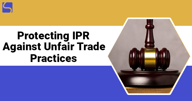 Protecting IPR Against Unfair Trade Practices