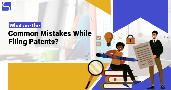 What are the Common Mistakes While Filing Patents