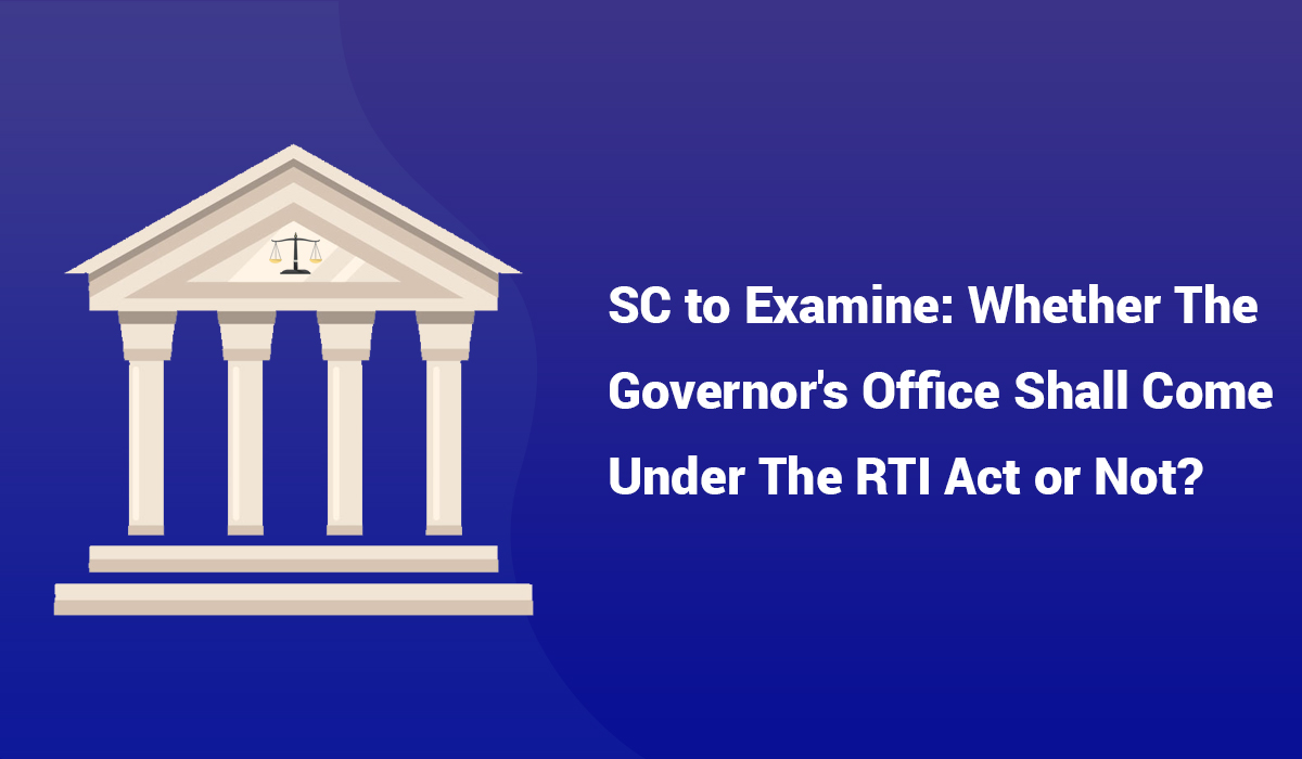SC to Examine: Whether the Governor's Office shall come under the RTI Act or not?