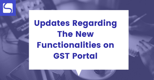 Updates Regarding The New Functionalities on GST Portal