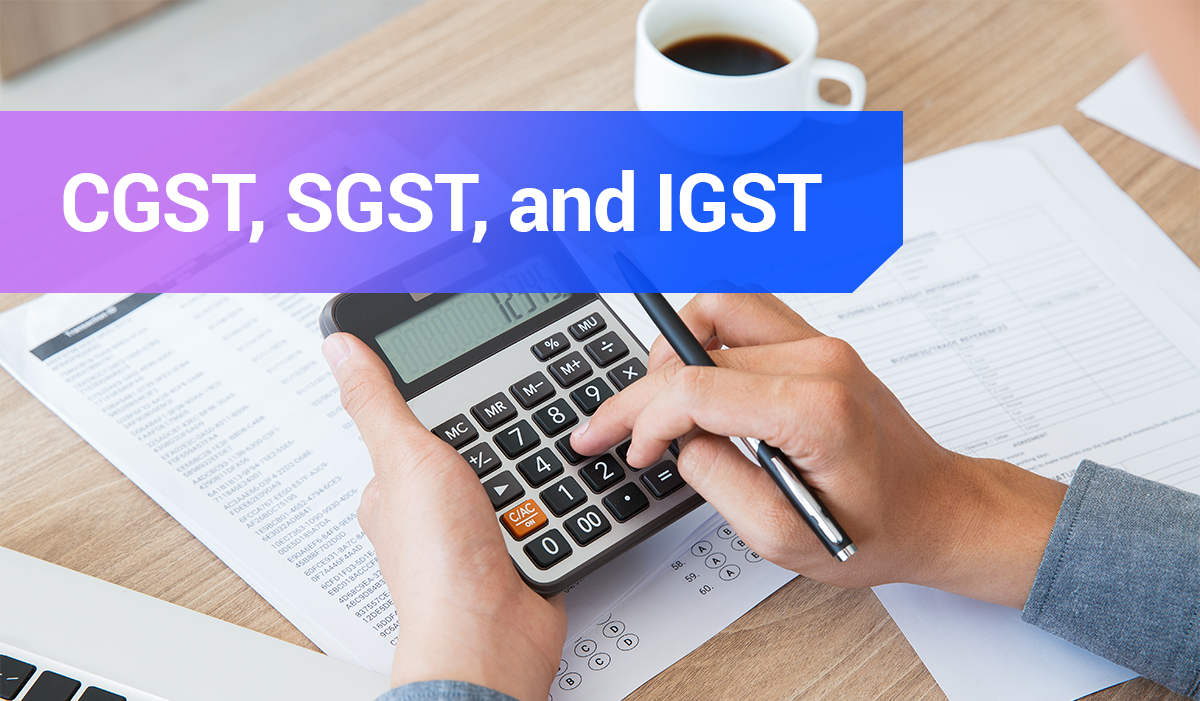 CGST, SGST, and IGST: Understanding the difference