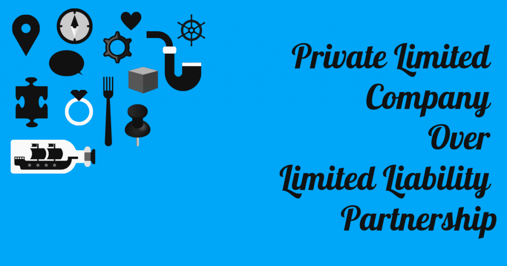 Advantages of Private Limited Company Over Limited Liability Partnership