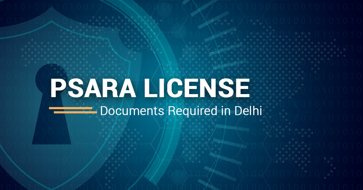 Documents required for obtaining PSARA License Delhi