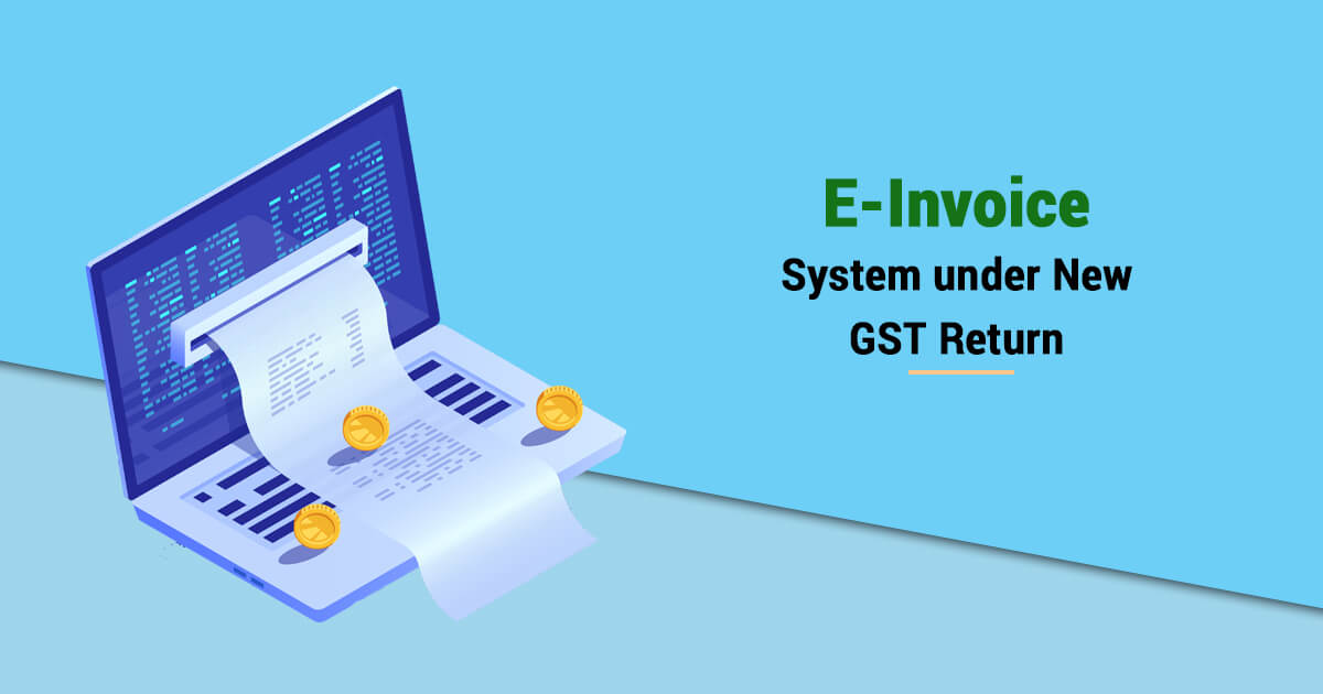 E-invoice system under new GST return