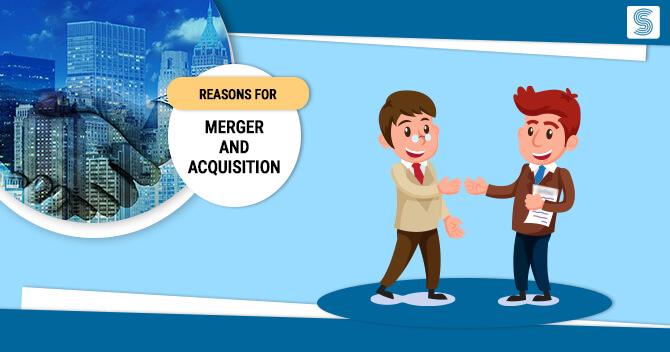What are the top 5 Reasons for Merger and Acquisition?