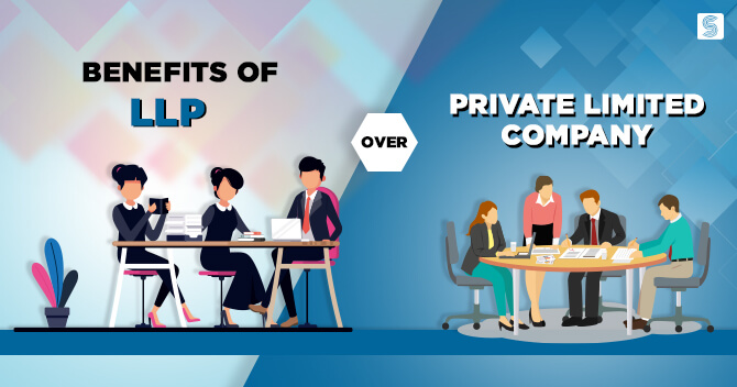 Benefits of LLP over Private Limited Company