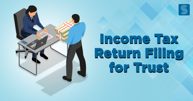What is the procedure of Income Tax Return Filing for Trust?