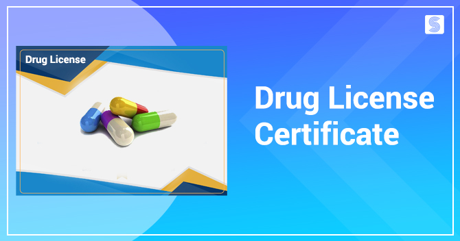 How to obtain a Drug License Certificate in India?