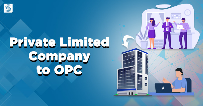 Procedure of Conversion of Private Limited Company to OPC