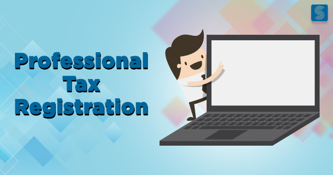 All about Professional Tax Registration in India