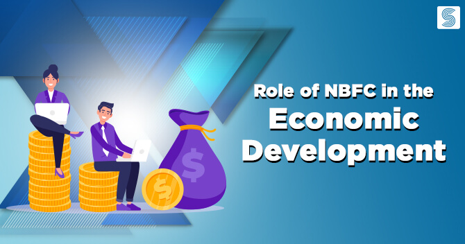 What role does NBFC Play in the Economic Development of India and What makes them Inevitable?