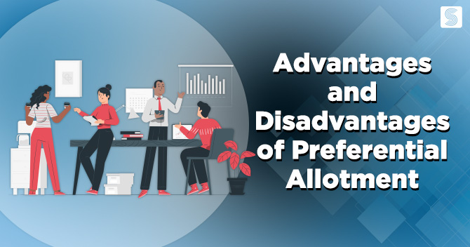 Advantages and Disadvantages of Preferential Allotment