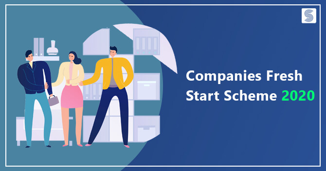 Companies Fresh Start Scheme 2020 and its Provisions