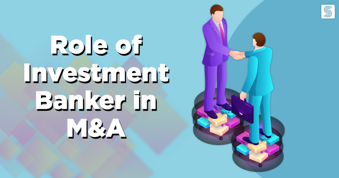 Roles & Responsibility of Investment Bankers in M&A