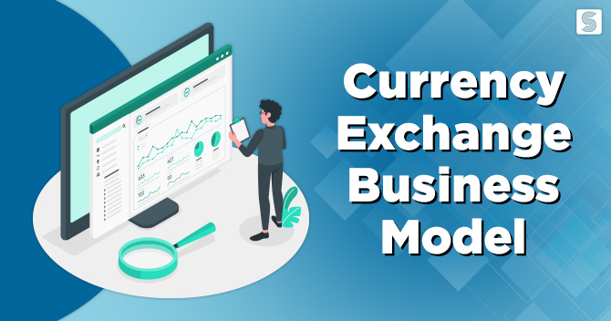 Everything you need to know about Currency Exchange Business Model