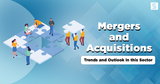 Mergers and Acquisitions: Trends and Outlook in this Sector