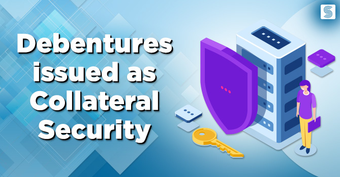 Debentures issued as Collateral Security