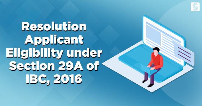 Resolution Applicant Eligibility under Section 29A of IBC, 2016