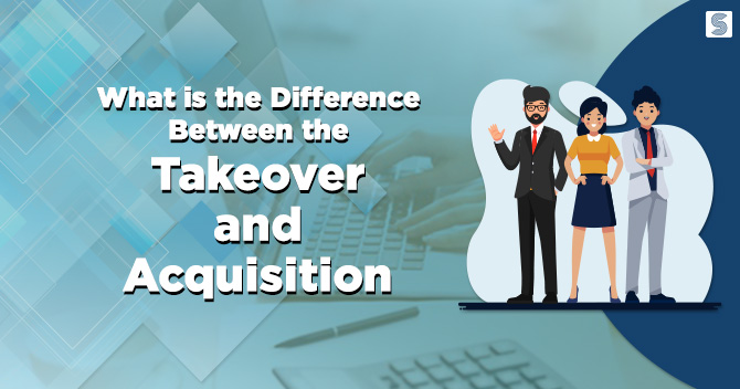 Difference Between the Takeover and Acquisition