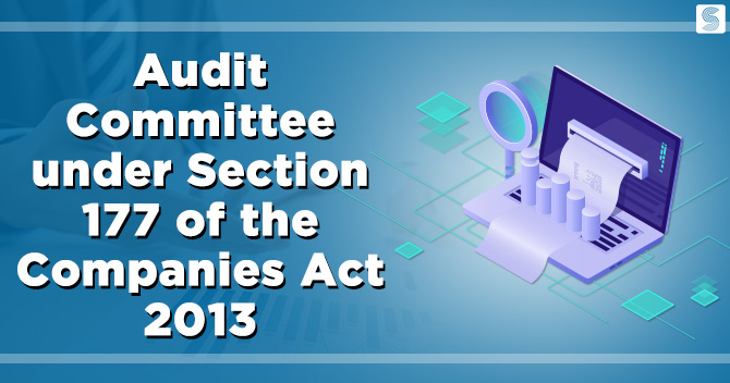 Audit Committee under Section 177 of the Companies Act 2013