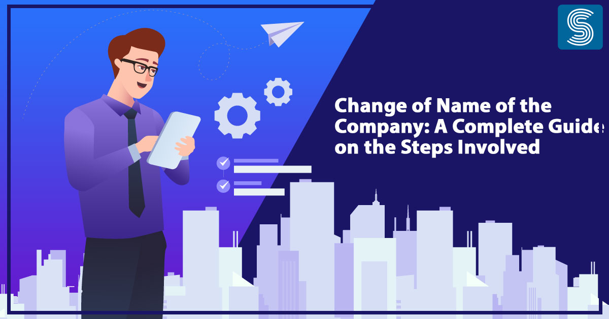 Steps to Change of Name of the Company: A Complete Guide