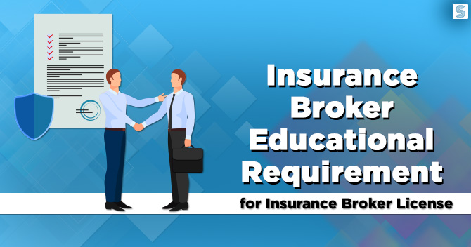 Insurance Broker Educational Requirements for Insurance Broker License