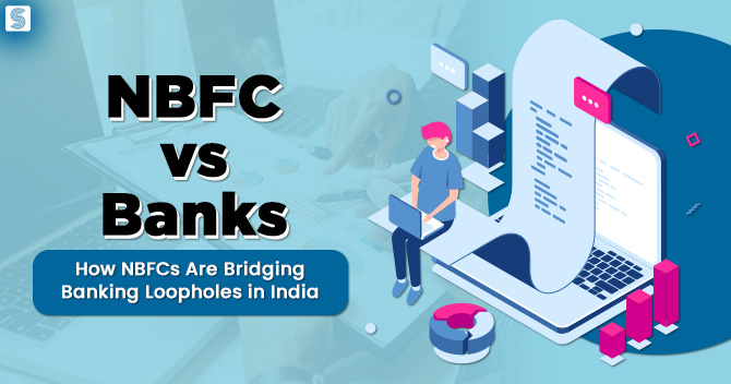 NBFC vs Banks: How NBFCs Are Bridging Banking Loopholes in India