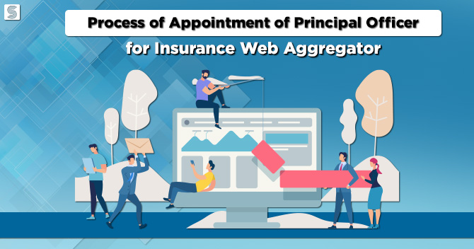 Process of Appointment of Principal Officer for Insurance Web Aggregator