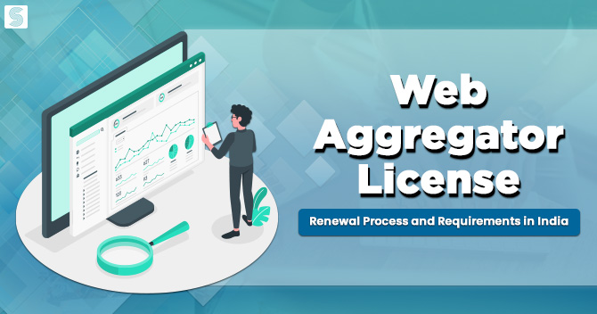 Web Aggregator License Renewal Process and Requirements in India
