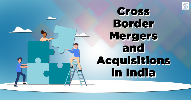 Cross Border Mergers and Acquisitions in India: A Complete Guide