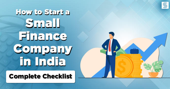A Complete Checklist for Start a Small Finance Company in India