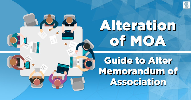 Alteration of MOA: Guide to Alter Memorandum of Association