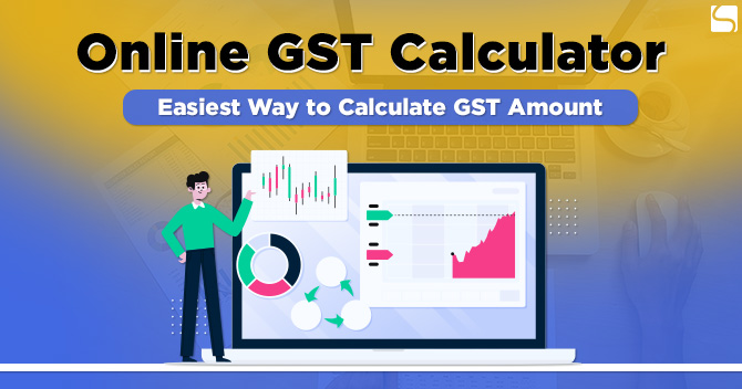 Online GST Calculator: Easiest Way to Calculate GST Amount