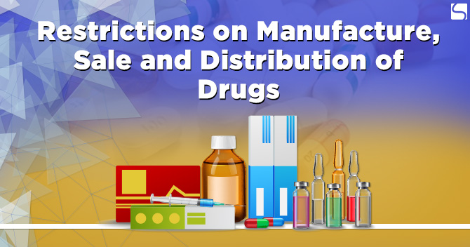 Restrictions on Manufacture, Sale and Distribution of Drugs