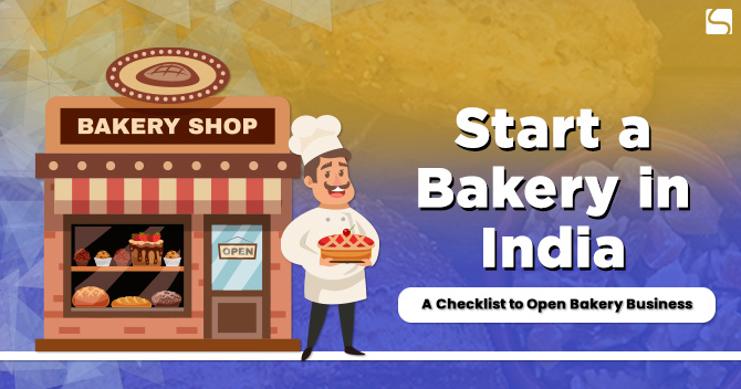 Start a Bakery in India: A Checklist to Open Bakery Business